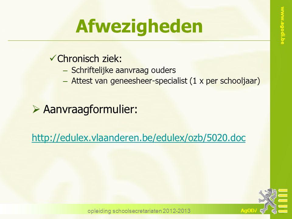 www.agodi.be AgODi opleiding schoolsecretariaten 2012-2013 Afwezigheden Chronisch ziek: – Schriftelijke aanvraag ouders – Attest van geneesheer-specia