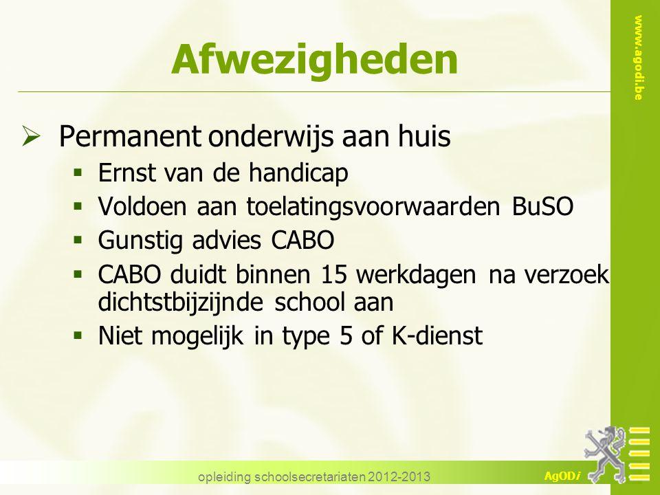 www.agodi.be AgODi opleiding schoolsecretariaten 2012-2013 Afwezigheden  Permanent onderwijs aan huis  Ernst van de handicap  Voldoen aan toelating