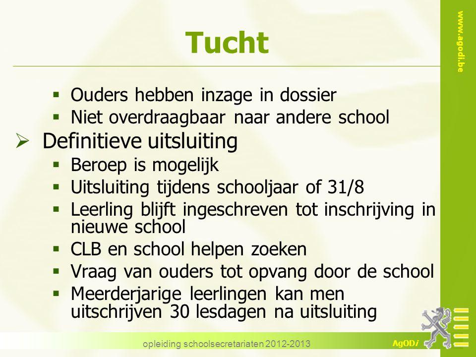 www.agodi.be AgODi opleiding schoolsecretariaten 2012-2013 Tucht  Ouders hebben inzage in dossier  Niet overdraagbaar naar andere school  Definitie