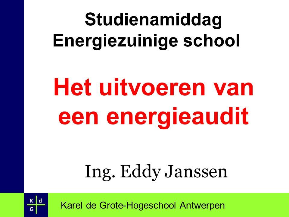 Karel de Grote-Hogeschool Antwerpen Studienamiddag Energiezuinige school Het uitvoeren van een energieaudit Ing. Eddy Janssen