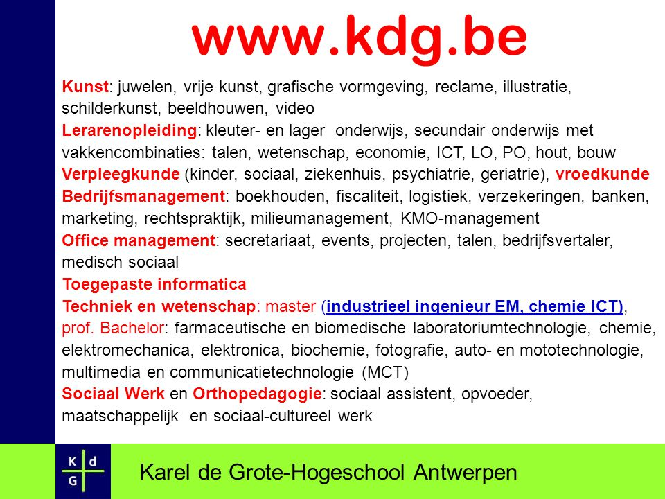 www.kdg.be Karel de Grote-Hogeschool Antwerpen Kunst: juwelen, vrije kunst, grafische vormgeving, reclame, illustratie, schilderkunst, beeldhouwen, vi