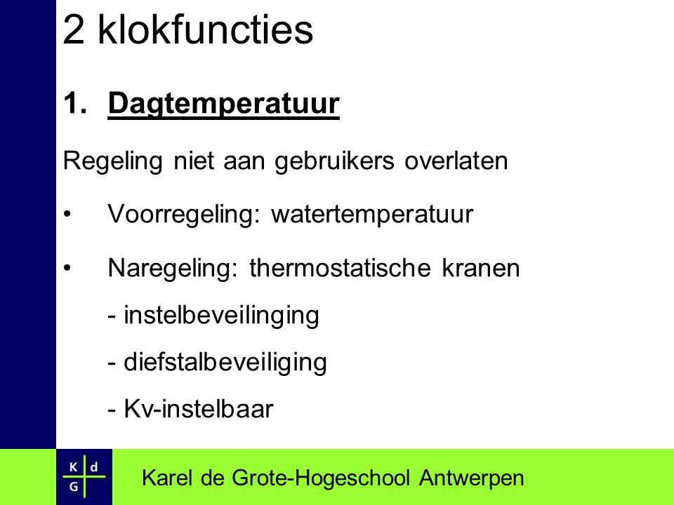 2 klokfuncties 1.Dagtemperatuur Regeling niet aan gebruikers overlaten Voorregeling: watertemperatuur Naregeling: thermostatische kranen - instelbevei