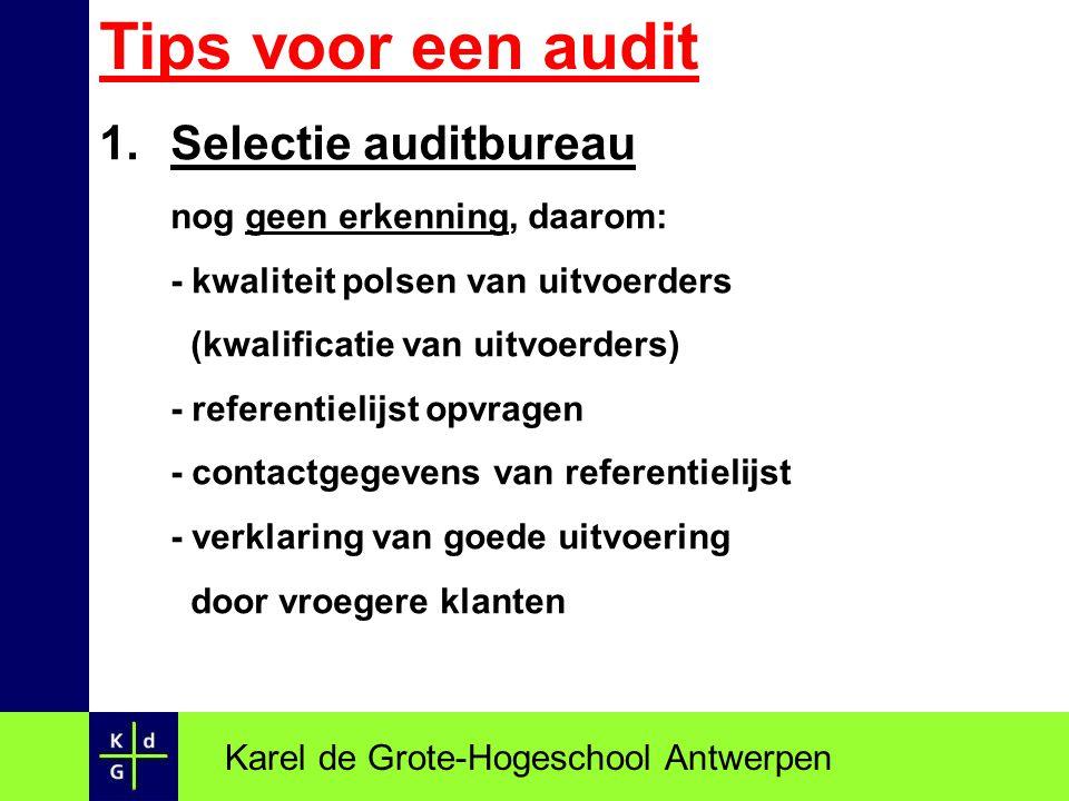Tips voor een audit 1.Selectie auditbureau nog geen erkenning, daarom: - kwaliteit polsen van uitvoerders (kwalificatie van uitvoerders) - referentiel