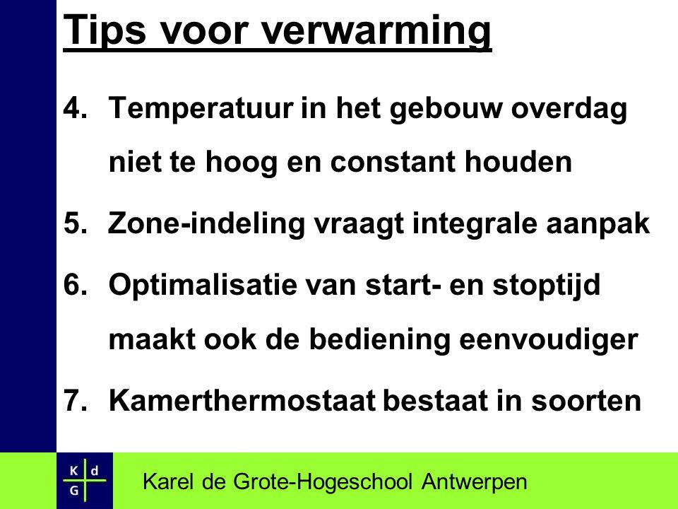 Tips voor verwarming 4.Temperatuur in het gebouw overdag niet te hoog en constant houden 5.Zone-indeling vraagt integrale aanpak 6.Optimalisatie van s