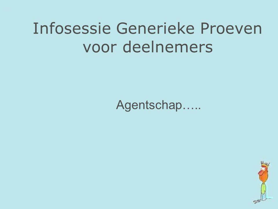 Infosessie Generieke Proeven voor deelnemers Agentschap…..