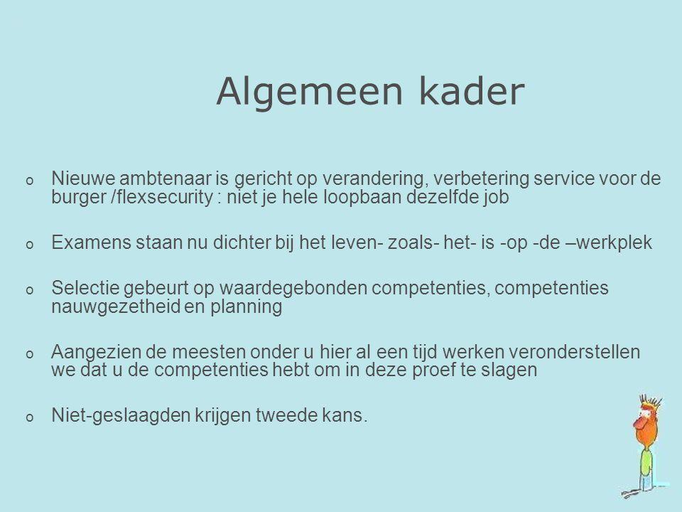 Algemeen kader o Nieuwe ambtenaar is gericht op verandering, verbetering service voor de burger /flexsecurity : niet je hele loopbaan dezelfde job o E