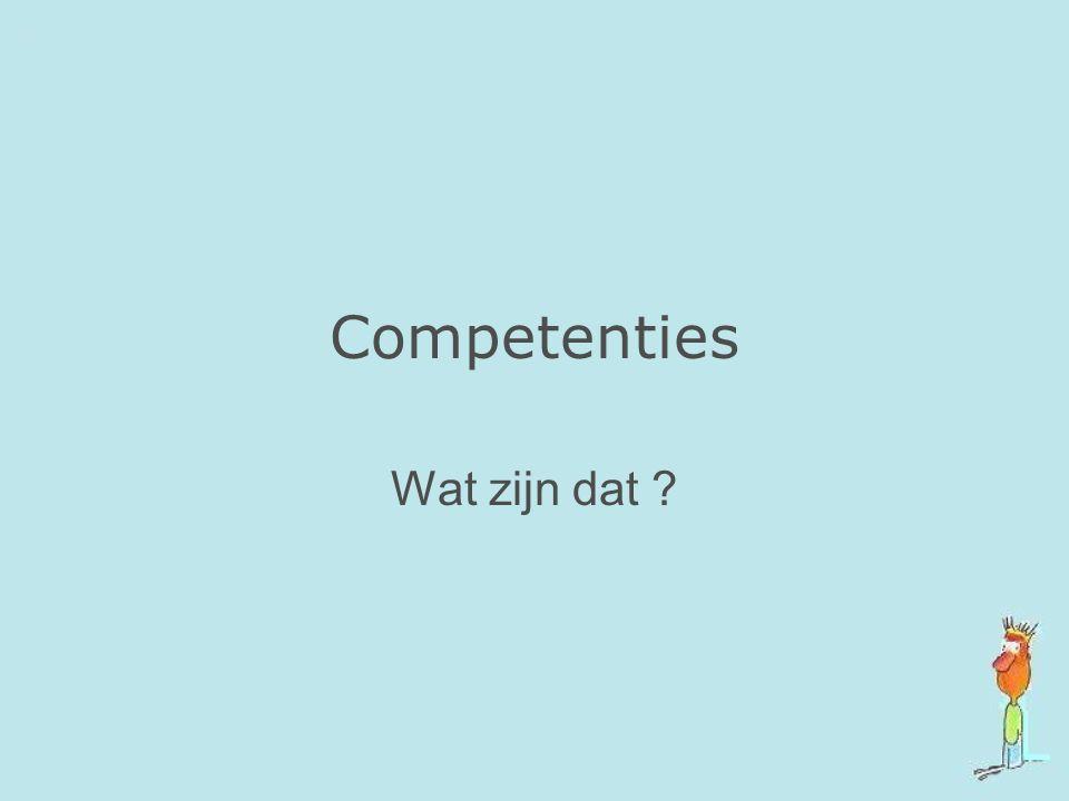 Competenties Wat zijn dat ?
