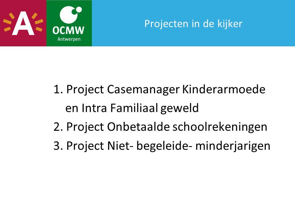 Projecten in de kijker 1. Project Casemanager Kinderarmoede en Intra Familiaal geweld 2.