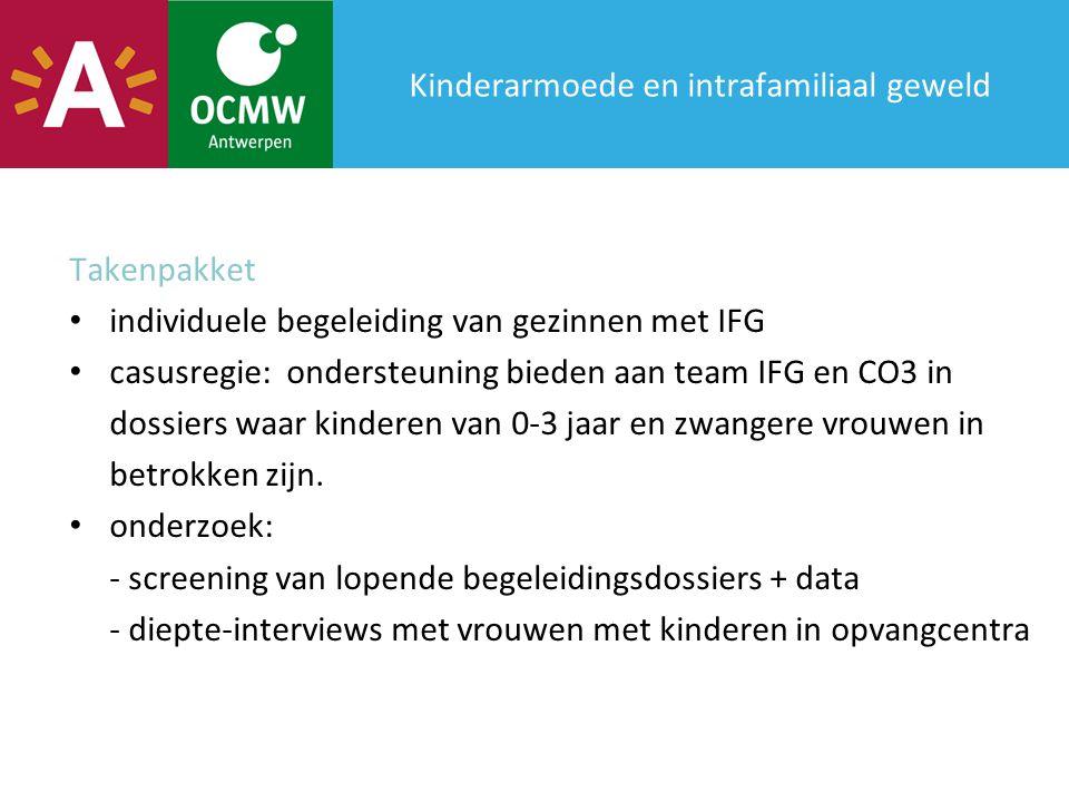 Kinderarmoede en intrafamiliaal geweld Takenpakket individuele begeleiding van gezinnen met IFG casusregie: ondersteuning bieden aan team IFG en CO3 in dossiers waar kinderen van 0-3 jaar en zwangere vrouwen in betrokken zijn.