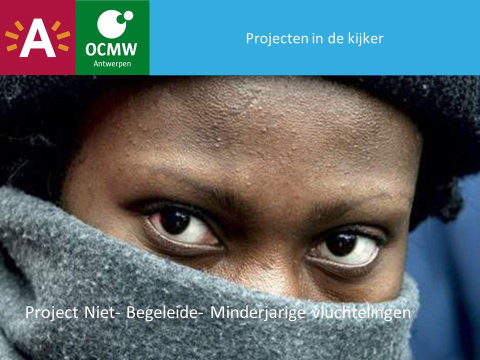Projecten in de kijker Project Niet- Begeleide- Minderjarige vluchtelingen