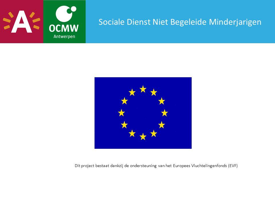 Sociale Dienst Niet Begeleide Minderjarigen Dit project bestaat dankzij de ondersteuning van het Europees Vluchtelingenfonds (EVF)