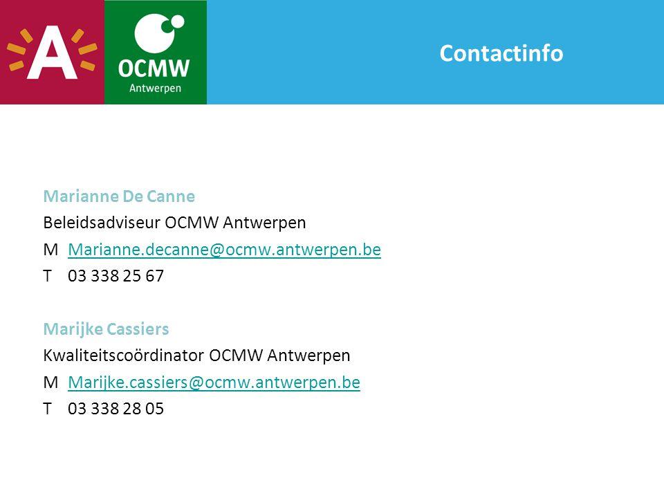 Contactinfo Marianne De Canne Beleidsadviseur OCMW Antwerpen MMarianne.decanne@ocmw.antwerpen.beMarianne.decanne@ocmw.antwerpen.be T03 338 25 67 Marijke Cassiers Kwaliteitscoördinator OCMW Antwerpen MMarijke.cassiers@ocmw.antwerpen.beMarijke.cassiers@ocmw.antwerpen.be T03 338 28 05