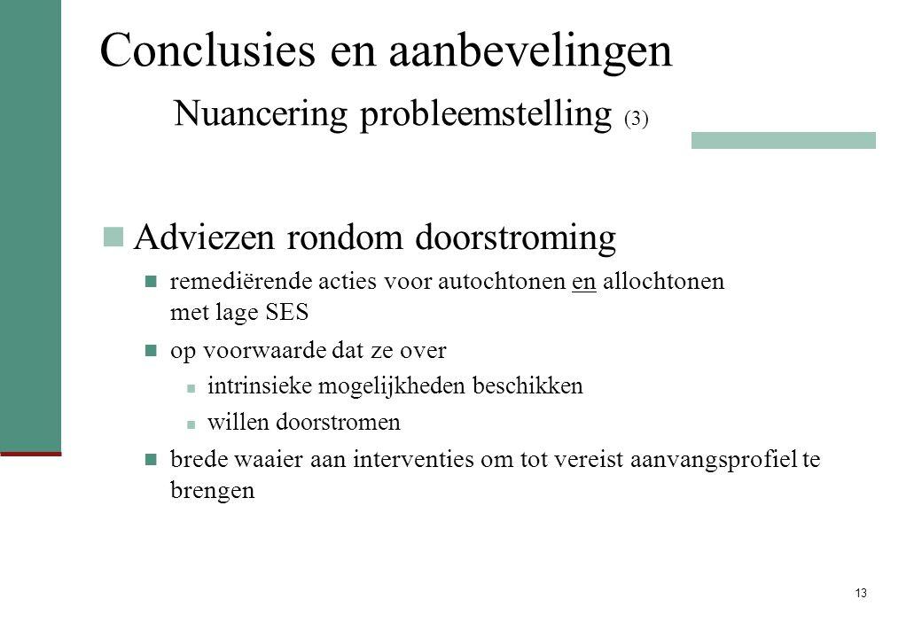 13 Conclusies en aanbevelingen Nuancering probleemstelling (3) Adviezen rondom doorstroming remediërende acties voor autochtonen en allochtonen met la