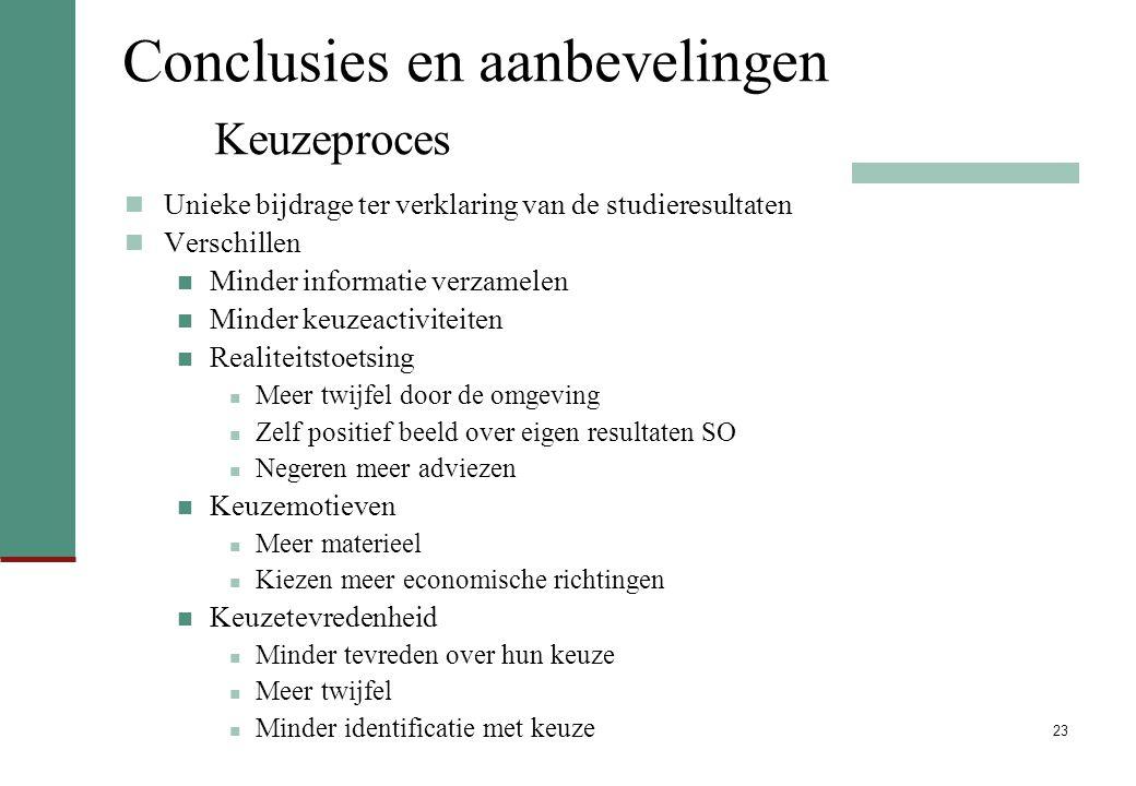 23 Conclusies en aanbevelingen Keuzeproces Unieke bijdrage ter verklaring van de studieresultaten Verschillen Minder informatie verzamelen Minder keuz