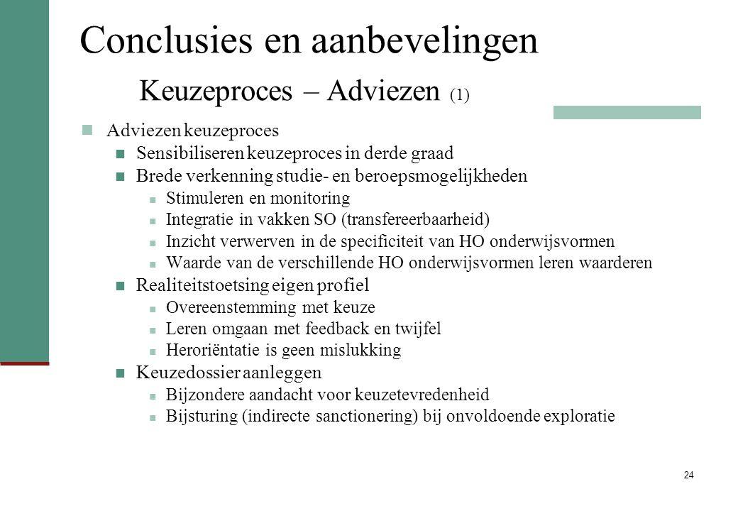 24 Conclusies en aanbevelingen Keuzeproces – Adviezen (1) Adviezen keuzeproces Sensibiliseren keuzeproces in derde graad Brede verkenning studie- en b