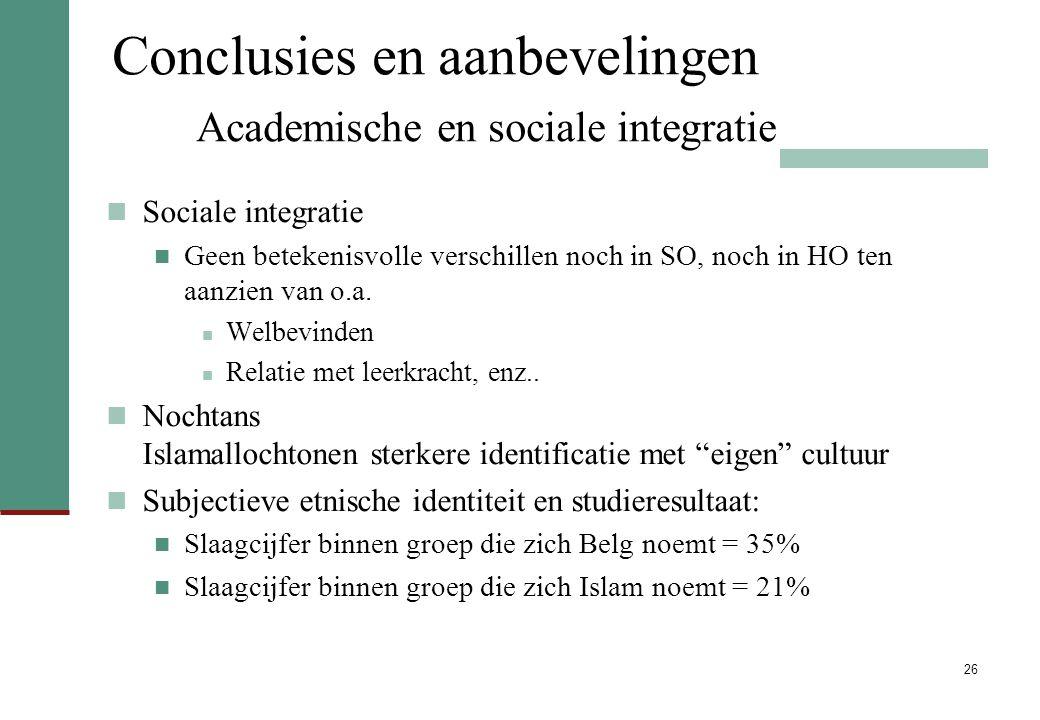 26 Conclusies en aanbevelingen Academische en sociale integratie Sociale integratie Geen betekenisvolle verschillen noch in SO, noch in HO ten aanzien