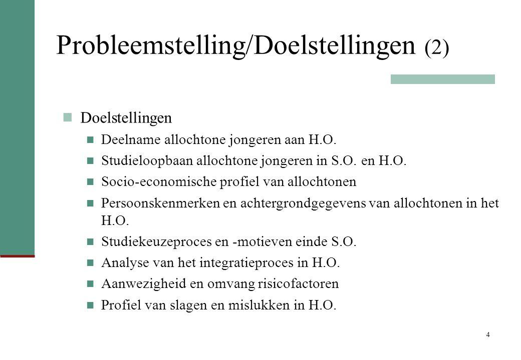 4 Probleemstelling/Doelstellingen (2) Doelstellingen Deelname allochtone jongeren aan H.O. Studieloopbaan allochtone jongeren in S.O. en H.O. Socio-ec