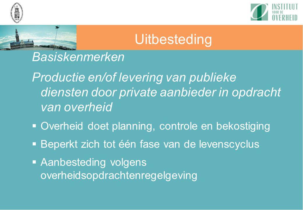 Basiskenmerken Productie en/of levering van publieke diensten door private aanbieder in opdracht van overheid  Overheid doet planning, controle en be