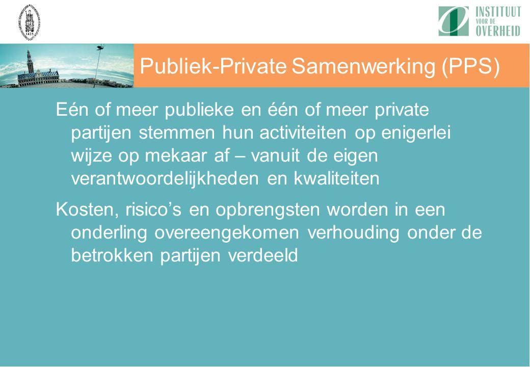 Publiek-Private Samenwerking (PPS) Eén of meer publieke en één of meer private partijen stemmen hun activiteiten op enigerlei wijze op mekaar af – van
