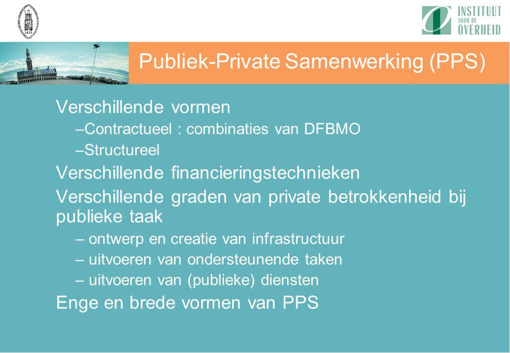 Publiek-Private Samenwerking (PPS) Verschillende vormen –Contractueel : combinaties van DFBMO –Structureel Verschillende financieringstechnieken Versc