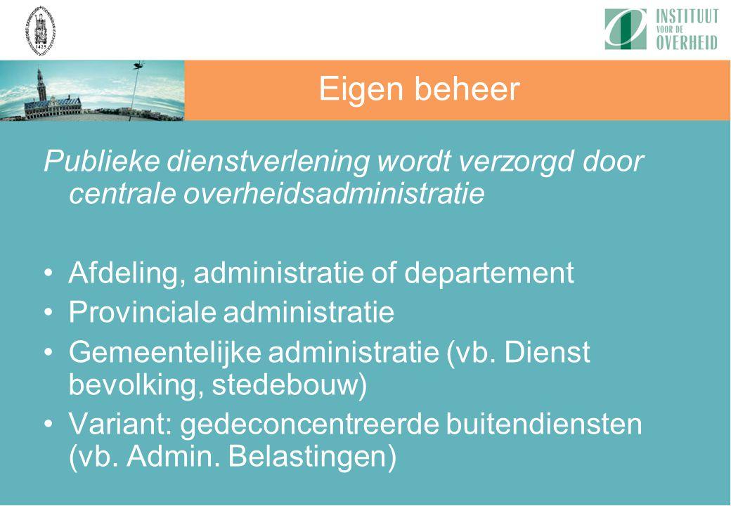 Publieke dienstverlening wordt verzorgd door centrale overheidsadministratie Afdeling, administratie of departement Provinciale administratie Gemeente