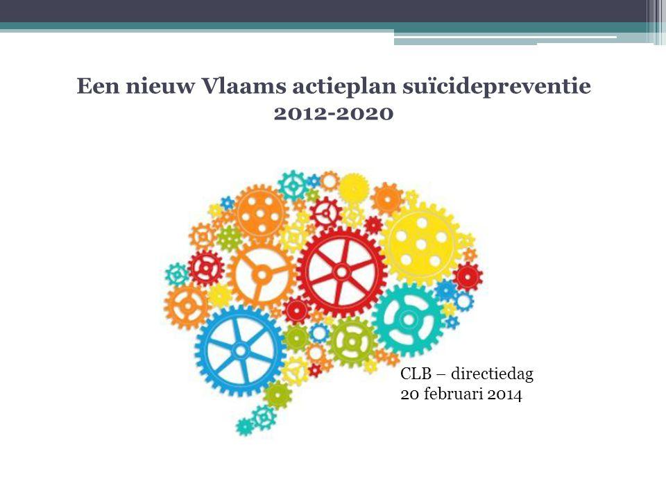 Een nieuw Vlaams actieplan suïcidepreventie 2012-2020 CLB – directiedag 20 februari 2014