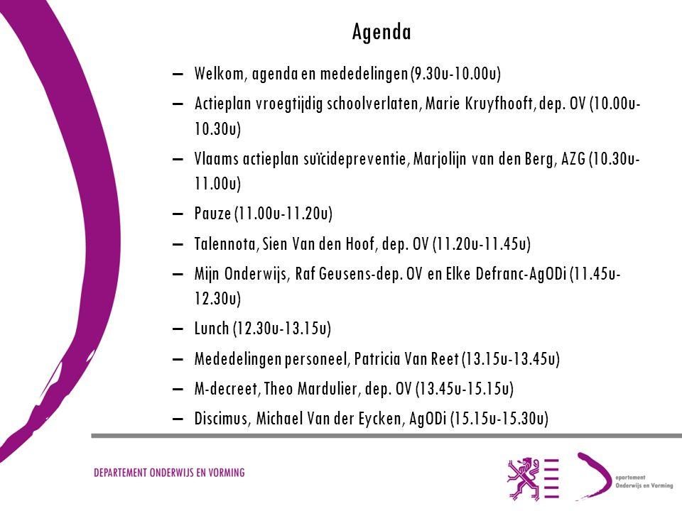 Agenda –Welkom, agenda en mededelingen (9.30u-10.00u) –Actieplan vroegtijdig schoolverlaten, Marie Kruyfhooft, dep. OV (10.00u- 10.30u) –Vlaams actiep