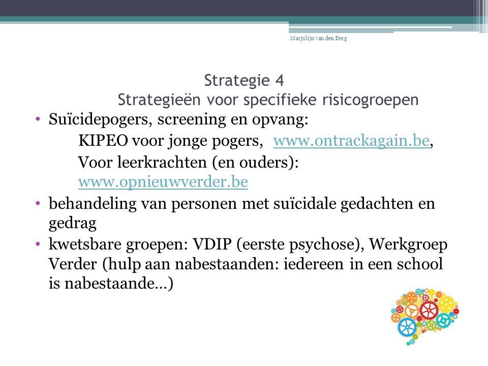 Strategie 4 Strategieën voor specifieke risicogroepen Suïcidepogers, screening en opvang: KIPEO voor jonge pogers, www.ontrackagain.be,www.ontrackagai
