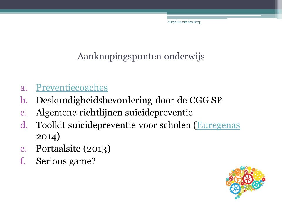 Aanknopingspunten onderwijs a.PreventiecoachesPreventiecoaches b.Deskundigheidsbevordering door de CGG SP c.Algemene richtlijnen suïcidepreventie d.To