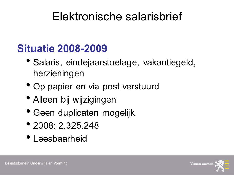 Elektronische salarisbrief Situatie 2008-2009 Salaris, eindejaarstoelage, vakantiegeld, herzieningen Op papier en via post verstuurd Alleen bij wijzig