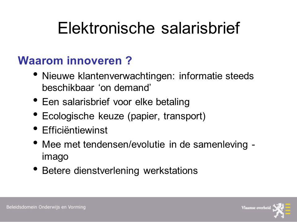 Elektronische salarisbrief Waarom innoveren ? Nieuwe klantenverwachtingen: informatie steeds beschikbaar 'on demand' Een salarisbrief voor elke betali