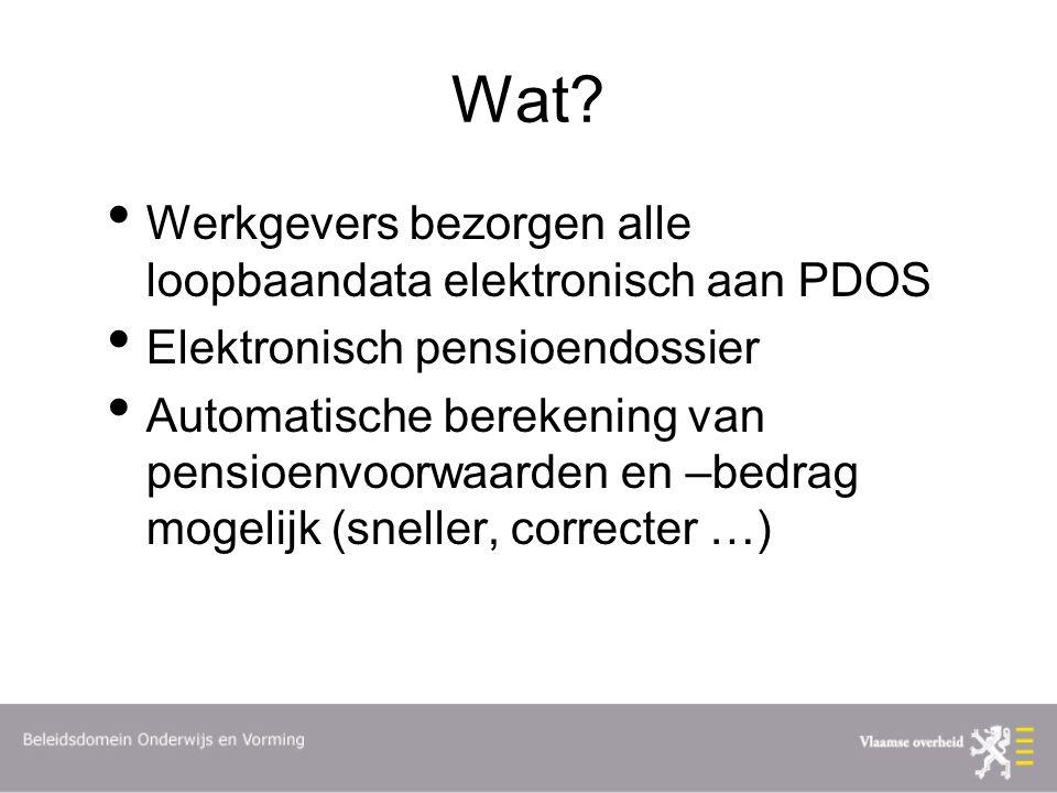 Wat? Werkgevers bezorgen alle loopbaandata elektronisch aan PDOS Elektronisch pensioendossier Automatische berekening van pensioenvoorwaarden en –bedr