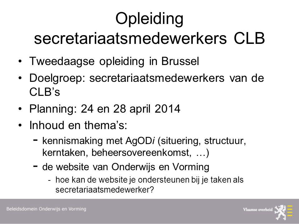 Opleiding secretariaatsmedewerkers CLB Tweedaagse opleiding in Brussel Doelgroep: secretariaatsmedewerkers van de CLB's Planning: 24 en 28 april 2014