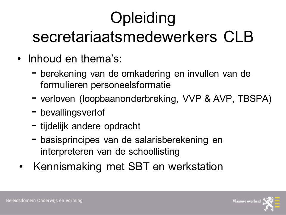Opleiding secretariaatsmedewerkers CLB Inhoud en thema's: - berekening van de omkadering en invullen van de formulieren personeelsformatie - verloven