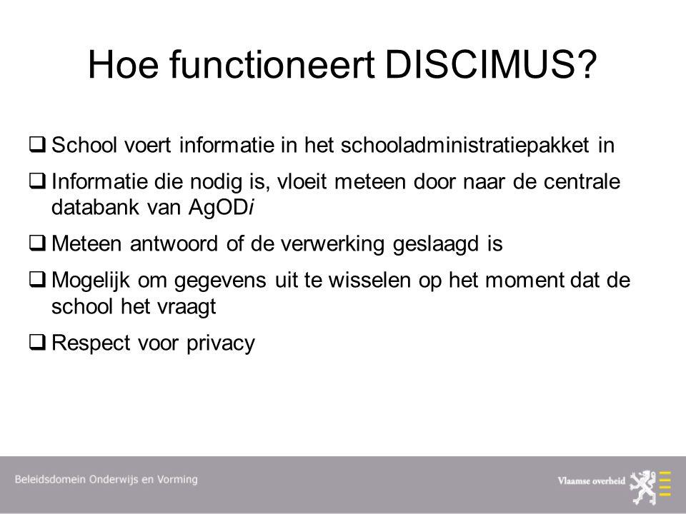 Hoe functioneert DISCIMUS?  School voert informatie in het schooladministratiepakket in  Informatie die nodig is, vloeit meteen door naar de central