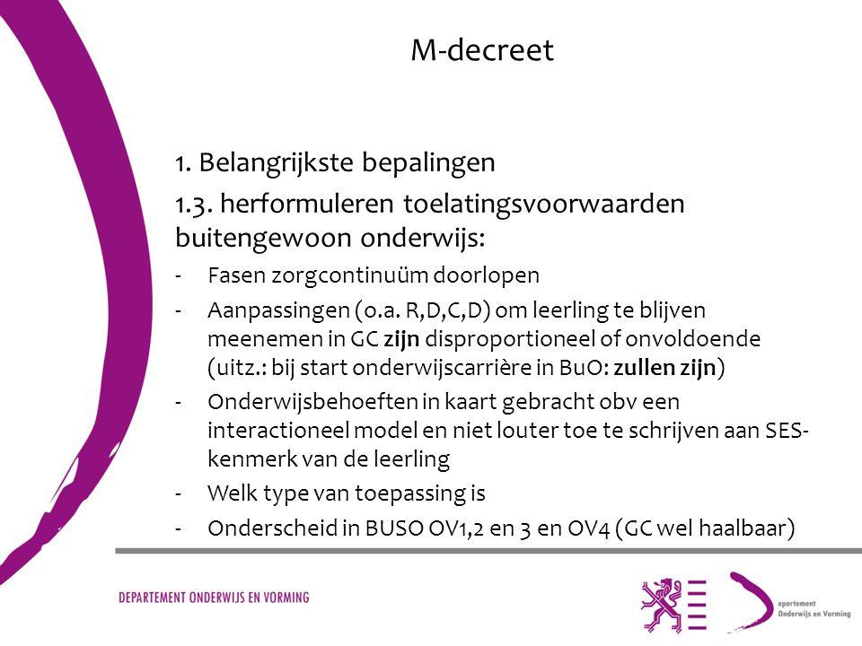 M-decreet 1. Belangrijkste bepalingen 1.3. herformuleren toelatingsvoorwaarden buitengewoon onderwijs: -Fasen zorgcontinuüm doorlopen -Aanpassingen (o
