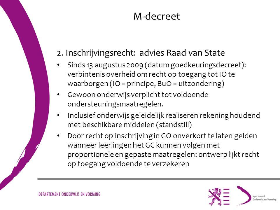 M-decreet 2. Inschrijvingsrecht: advies Raad van State Sinds 13 augustus 2009 (datum goedkeuringsdecreet): verbintenis overheid om recht op toegang to