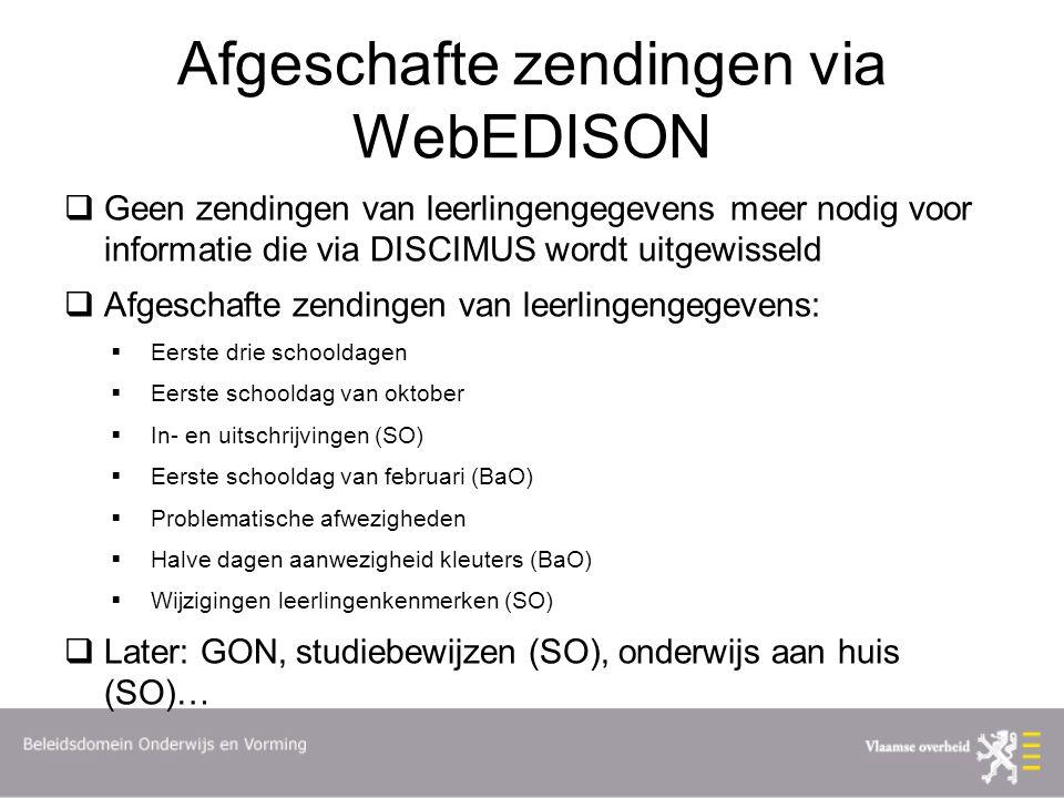 Afgeschafte zendingen via WebEDISON  Geen zendingen van leerlingengegevens meer nodig voor informatie die via DISCIMUS wordt uitgewisseld  Afgeschaf
