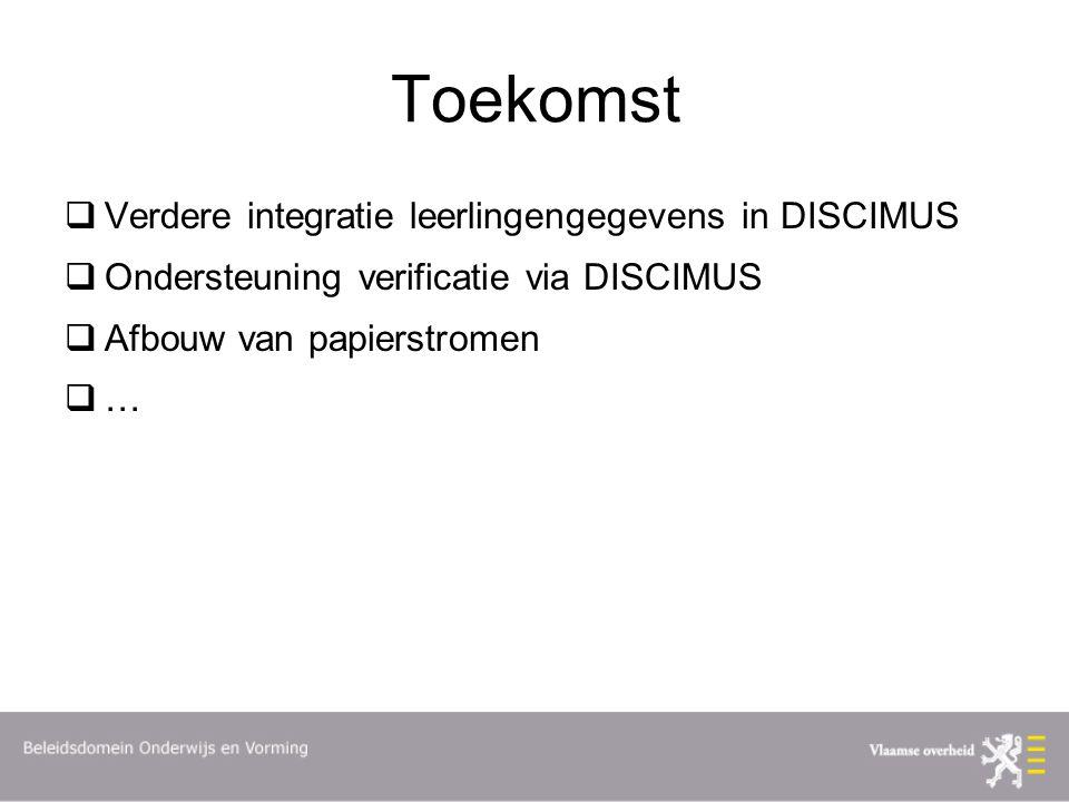 Toekomst  Verdere integratie leerlingengegevens in DISCIMUS  Ondersteuning verificatie via DISCIMUS  Afbouw van papierstromen  …
