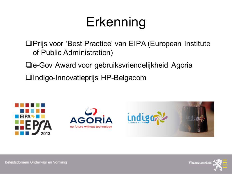 Erkenning  Prijs voor 'Best Practice' van EIPA (European Institute of Public Administration)  e-Gov Award voor gebruiksvriendelijkheid Agoria  Indi