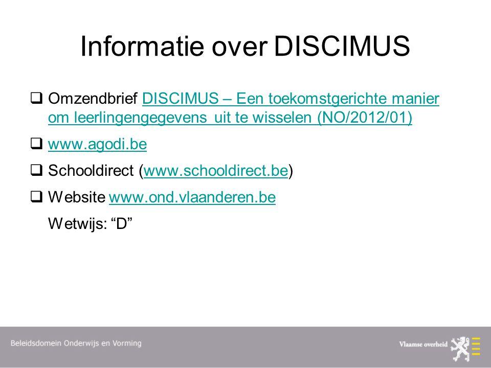 Informatie over DISCIMUS  Omzendbrief DISCIMUS – Een toekomstgerichte manier om leerlingengegevens uit te wisselen (NO/2012/01)DISCIMUS – Een toekoms
