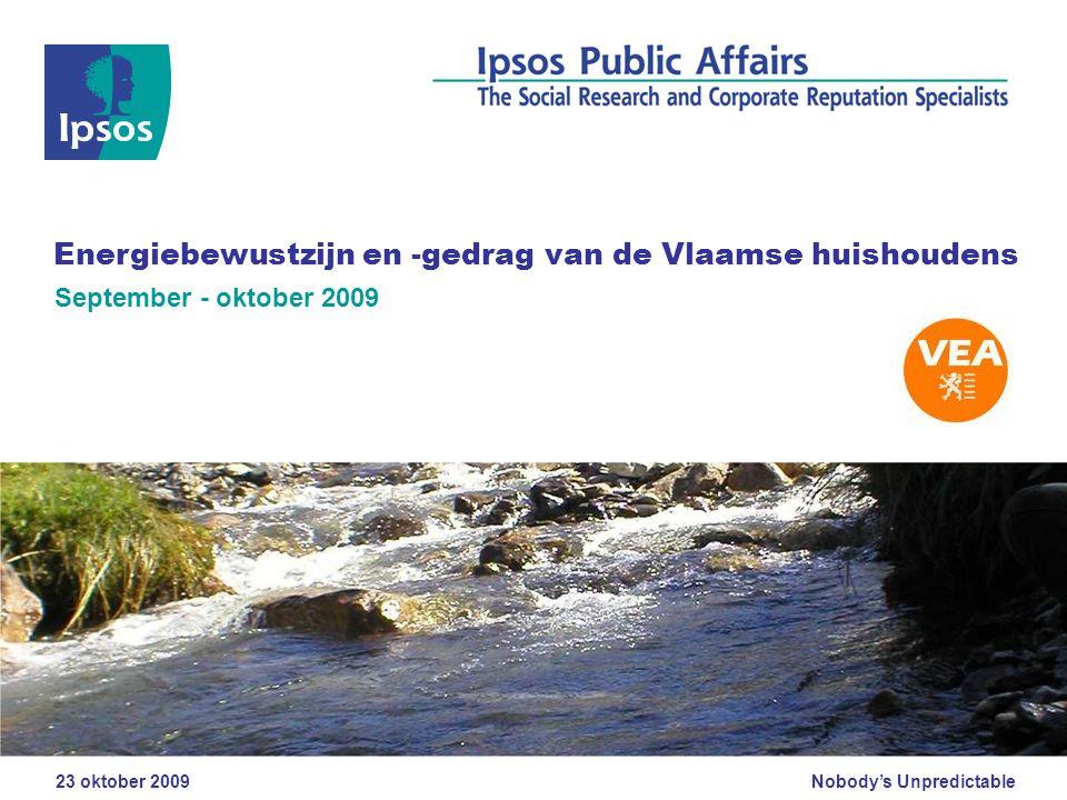 Nobody's Unpredictable 23 oktober 2009 Energiebewustzijn en -gedrag van de Vlaamse huishoudens September - oktober 2009