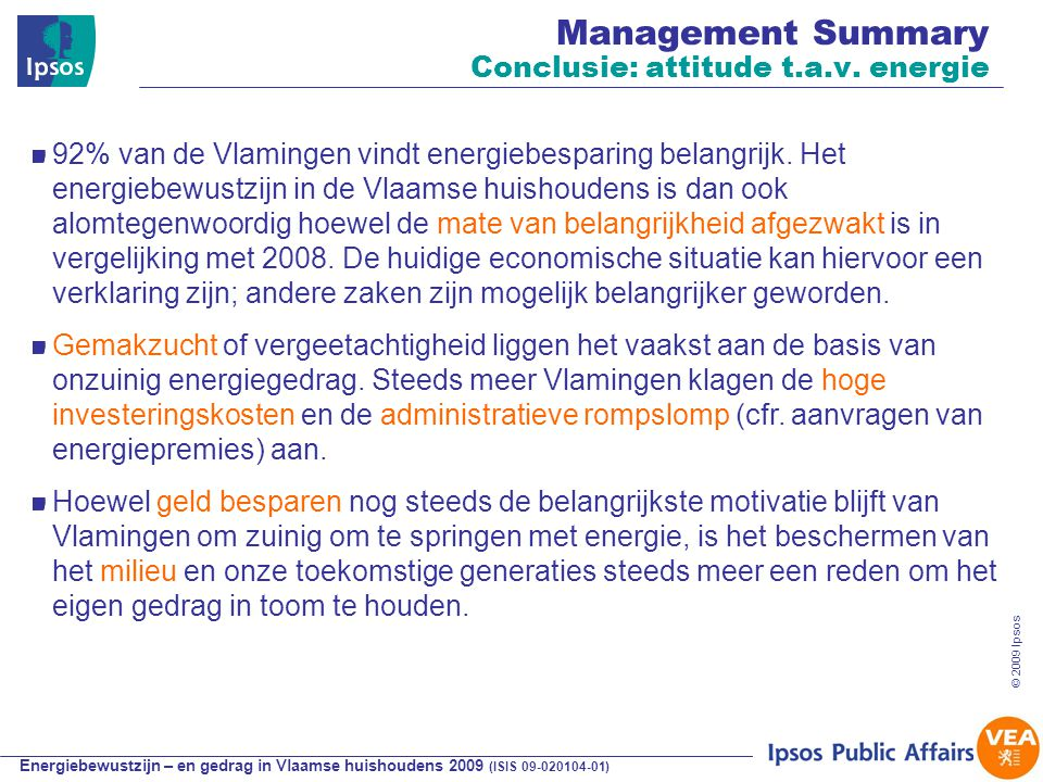 Energiebewustzijn – en gedrag in Vlaamse huishoudens 2009 (ISIS 09-020104-01) © 2009 Ipsos 16 2.
