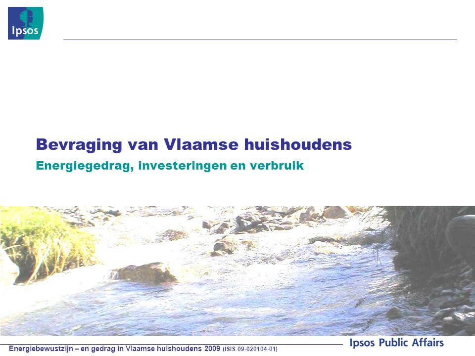 Energiebewustzijn – en gedrag in Vlaamse huishoudens 2009 (ISIS 09-020104-01) © 2009 Ipsos Bevraging van Vlaamse huishoudens Energiegedrag, investeringen en verbruik