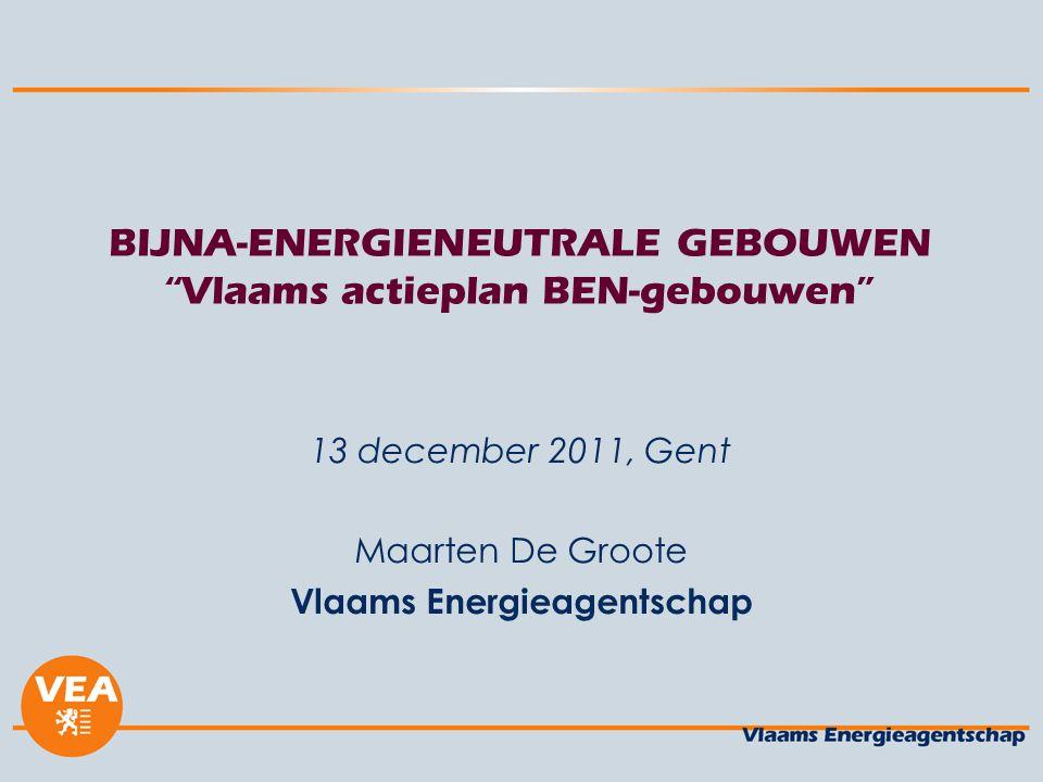 BIJNA-ENERGIENEUTRALE GEBOUWEN Vlaams actieplan BEN-gebouwen 13 december 2011, Gent Maarten De Groote Vlaams Energieagentschap