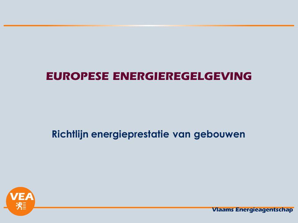 EUROPESE ENERGIEREGELGEVING Richtlijn energieprestatie van gebouwen