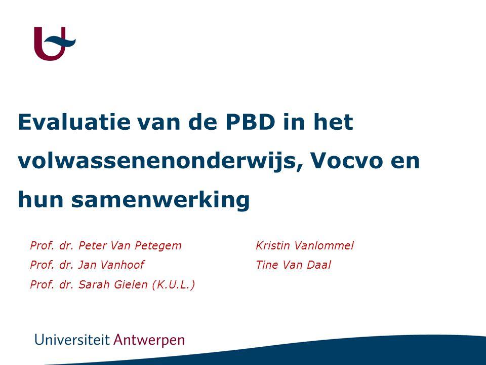 Evaluatie van de PBD in het volwassenenonderwijs, Vocvo en hun samenwerking Prof. dr. Peter Van Petegem Prof. dr. Jan Vanhoof Prof. dr. Sarah Gielen (