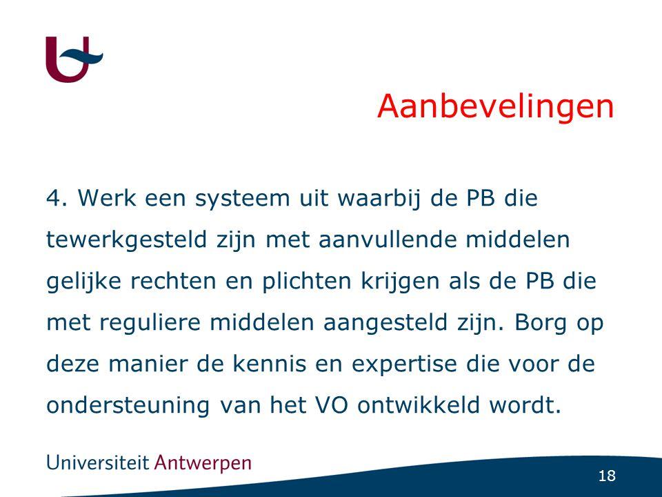 18 Aanbevelingen 4. Werk een systeem uit waarbij de PB die tewerkgesteld zijn met aanvullende middelen gelijke rechten en plichten krijgen als de PB d