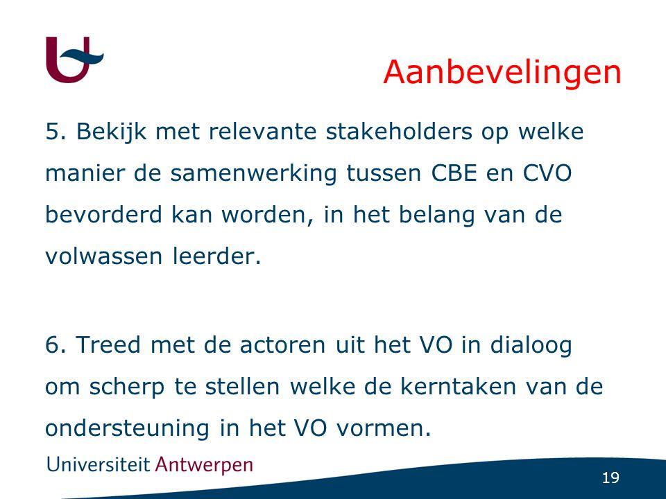 19 Aanbevelingen 5. Bekijk met relevante stakeholders op welke manier de samenwerking tussen CBE en CVO bevorderd kan worden, in het belang van de vol