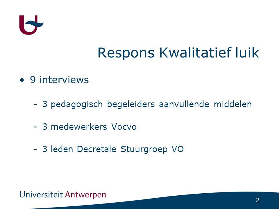 2 Respons Kwalitatief luik 9 interviews -3 pedagogisch begeleiders aanvullende middelen -3 medewerkers Vocvo -3 leden Decretale Stuurgroep VO